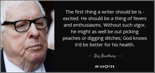 quote-the-first-thing-a-writer-should-be-is-excited-he-should-be-a-thing-of-fevers-and-enthusiasms-ray-bradbury-82-52-80